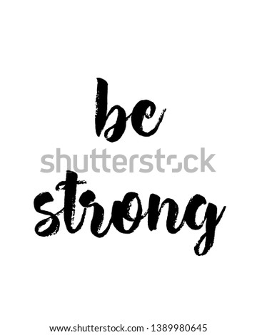 Be strong print. Home decoration, typography poster. Typography poster in black and white. Motivation and inspiration quote.
