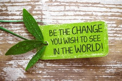 Be the change you wish to see in the world! - Text on natural label