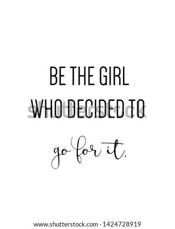 Be the girl who decided to go for it print. Typography poster. Typography poster in black and white. Motivation and inspiration quote. Black inspirational quote isolated on the white background.