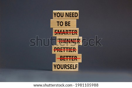 Be yourself symbol. Wooden blocks with words 'you need to be yourself, not smarter, thinner, prettier, better'. Beautiful grey background, copy space. Psychological, be yourself concept. Stock photo ©