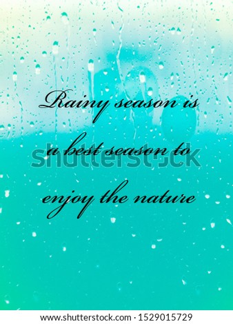 beautiful message of rainy season .rainy season is a best season to enjoy the nature #1529015729