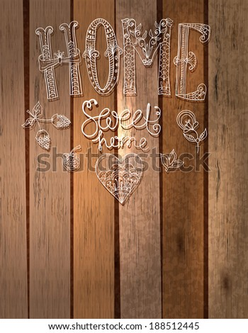 Beautiful text Home sweet home illustration with flowers, hand lettering with wooden background