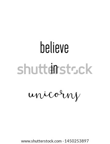 believe in unicorns print. Home decoration, typography poster. Typography poster in black and white. Motivation and inspiration quote. Black inspirational quote isolated on the white background.