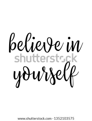 Believe in yourself, Home decoration, typography poster. Typography poster in black and white. Motivation and inspiration quote.