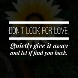 Best inspirational, motivational and love quotes on nature background. Don't look for love. Quietly give it away and let if find you back.