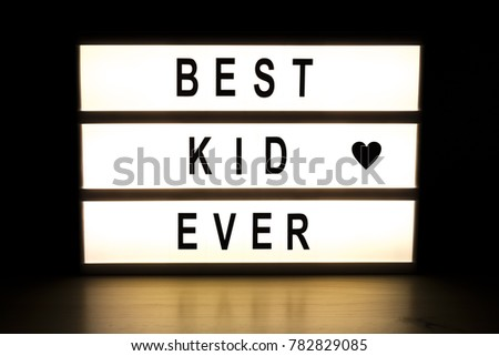 Best kid ever light box sign board on wooden table.  #782829085