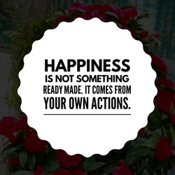 Best motivational inspiration and happiness quotes on nature background. Happiness is not something ready made.
