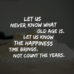 Best motivational, inspirational and birthday quotes on the nature background. Let us never know what old age is. Let us know the happiness time brings, not count the years.