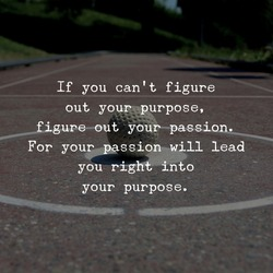 Best motivational, inspirational and emotional quotes on the abstract background. If you can't figure out your purpose, figure out your passion. For your passion will lead you right into your purpose.