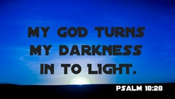 Bible verse about god turns my darkness into light from psalm 18:28 with blue and white dark evening background
