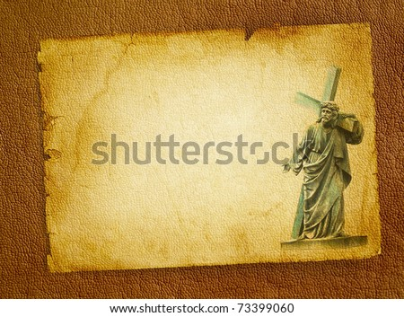 Biblical scene - Passion of the Christ on Good Friday, Jesus Christ carrying his cross on Calvary. Statue of Christ on the old parchment background.