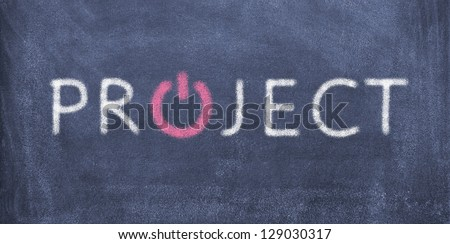 Blackboard with lettering project and power button/project/power button