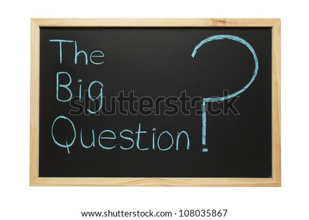 Blackboard with the words The Big Question and a big question mark. - stock photo
