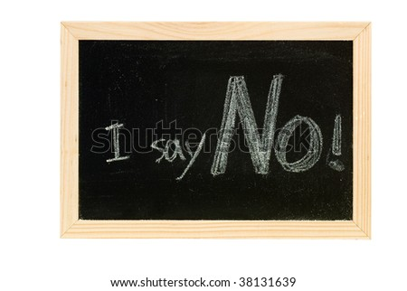 "Blackboard writing white words of ""I say No""."