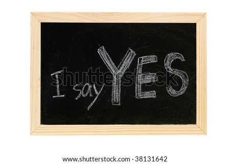 "Blackboard writing white words of ""I say Yes""."