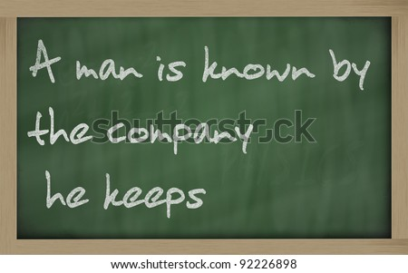 "Blackboard writings "" A man is known by the company he keeps """
