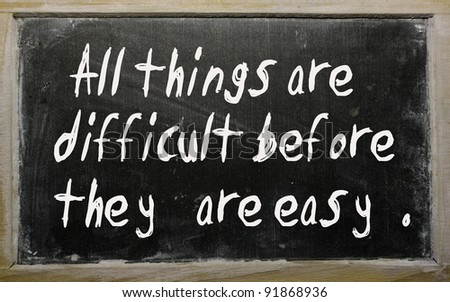 """Blackboard writings """" All things are difficult before they are easy """""""