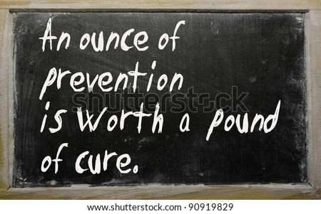 Blackboard writings an ounce of prevention is worth a pound of cure