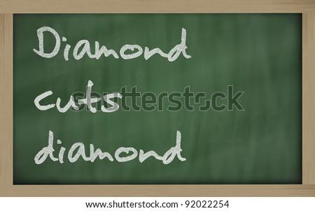 """Blackboard writings """" Diamond cuts diamond """""""