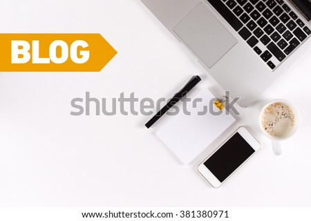 Blog text on the desk with copy space #381380971