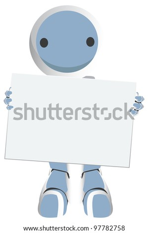 Blue Robot with a circle on his face holding a blank sign. Very cute. Very professional.