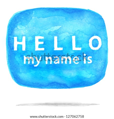 Blue watercolor speech bubble dialog with text HELLO my name is. Aquarelle rounded shape with drop gray shadow on white background. Badge painted handmade in watercolour technique