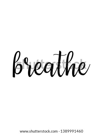 Breathe print. Home decoration, typography poster. Typography poster in black and white. Motivation and inspiration quote.