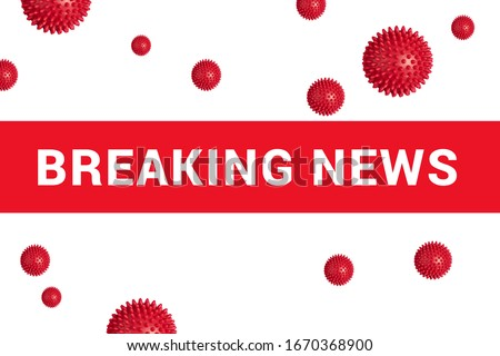 Bright red headline with inscription BREAKING NEWS on white with abstract COVID-19 virus strain model. Coronavirus confirmed as pandemic by World Health Organization