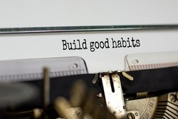 Build good habits symbol. Words 'Build good habits' typed on retro typewriter. Business and build good habits concept. Copy space.