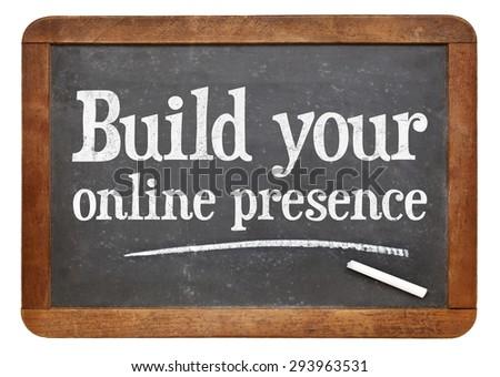 Build your online presence - internet marketing concept -  a text on a vintage slate blackboard