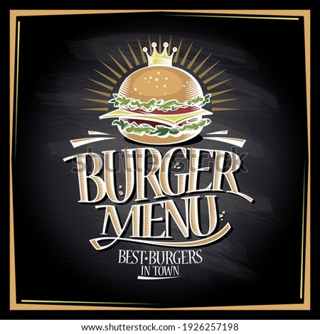 Burger menu chalkboard concept, fast food poster with hamburger and crown, rasterized version