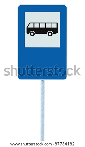 Bus Stop Sign on post pole, traffic road roadsign, blue isolated signage copy space