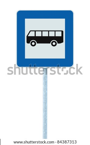 Bus Stop Sign on post pole, traffic road roadsign, blue isolated signage signpost