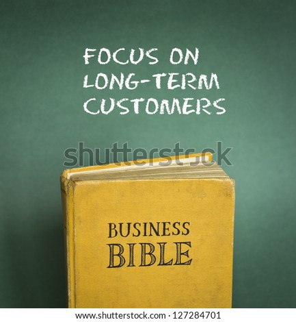 Business Bible commandment - Focus on long-term customers