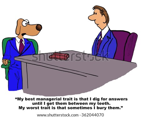 Business cartoon about job interview.  The businessman dog says his best trait is he \'digs\' for answers and that his worst trait is that he sometimes \'buries\' them.