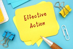 Business concept about Effective Action with inscription on the piece of paper.