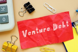 Business concept about Venture Debt with inscription on the sheet.