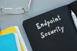 Business concept meaning Endpoint Security with inscription on the sheet.
