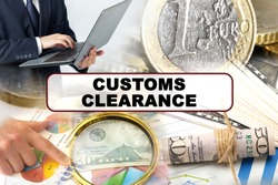 Business concept. Photo collage of photographs on financial topics, the inscription in the center - CUSTOMS CLEARANCE