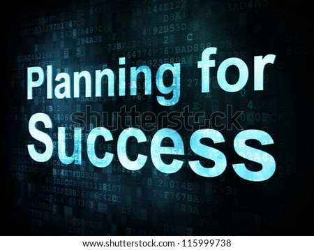 Business concept: pixelated words Planning for Success on digital screen, 3d render