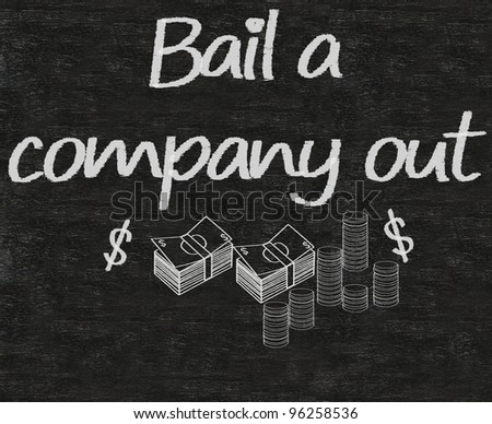 business idioms written on blackboard background, bail a company out