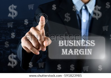 Business man pointing his hand on transparent screen button with text Business Margin