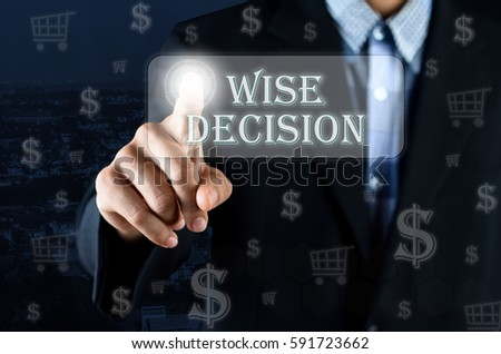 Business man pointing his hand on transparent screen button with text Wise Decision