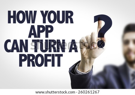 Business man pointing the text: How Your App Can Turn a Profit?
