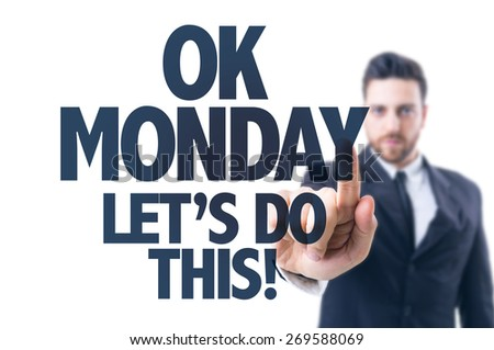 Business man pointing the text: Ok Monday. Let's Do This