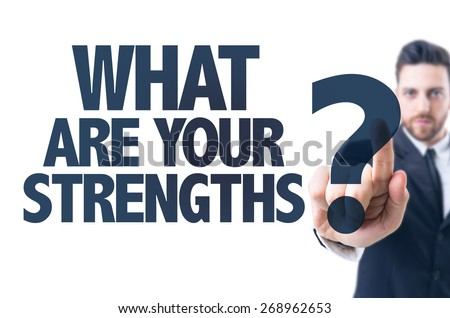 Business man pointing the text: What Are Your Strengths?