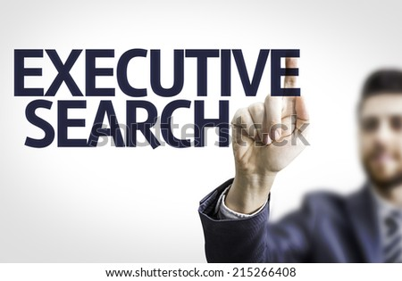 Business man pointing to transparent board with text: Executive Search