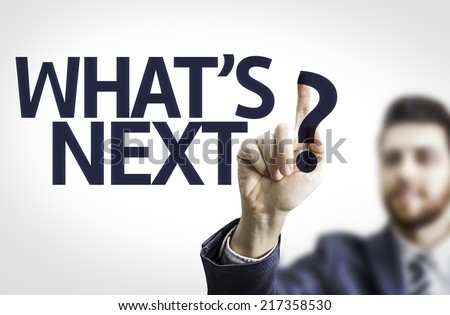 Business man pointing to transparent board with text: What's Next?