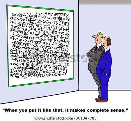 Business or education cartoon showing two men looking at a whiteboard filled with complex calculations and one man saying, \'when you put it like that, it makes complete sense\'.