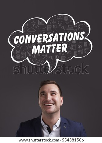 Business, Technology, Internet and marketing. Young businessman thinking about: conversations matter #554381506